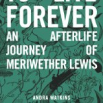 To Live Forever – A Novel By Andra Watkins